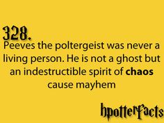 Harry Potter Facts Peeves the poltergeist was never a living person. He is not a ghost but an indestructible spirit of chaos cause mayhem. Harry Potter Monopoly, Harry Potter Facts, Harry Potter Books, Harry Potter Love, Harry Potter World, James Potter, Hp Book, Hp Facts, Yer A Wizard Harry