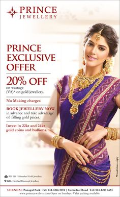 Prince Exclusive Offer - 20% off  No making charges. Book jewellery now in advance and take advantage of falling gold prices.  Invest in 22kt and 24kt gold coins and bullions.  Offer Valid only in Chennai.