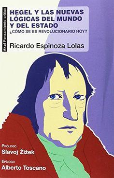 Hegel y las nuevas lógicas del mundo y del Estado : ¿cómo se es revolucionario hoy? / Ricardo Espinoza Lolas
