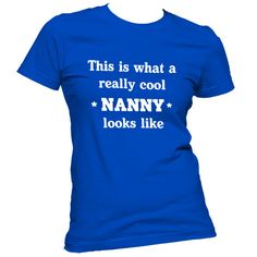 This is what a really cool nanny looks like t-shirt on Etsy, $18.00