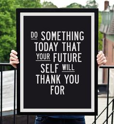 """Do Something Today That Your Future Self Will Thank You For"" Typography Print by TheMotivatedType, https://www.etsy.com/shop/TheMotivatedType Motivational Quotes, Wall Art Ideas, Typography Print, Retro Wall Art, Typographic Art Prints, Wall Art Decor, Posters for Sale, Inspirational Wall Art, Quote Posters, Ikea Wall Art,"