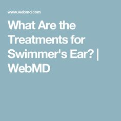 What Are the Treatments for Swimmer's Ear? | WebMD