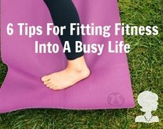 6 Tips For Fitting Fitness Into A Busy Life