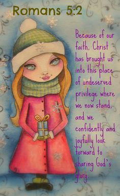 Romans 5:2 Because of our faith, Christ has brought us into this place of undeserved privilege where we now stand, and we confidently and joyfully look forward to sharing God's glory.