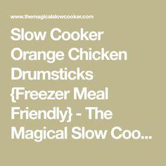 Slow Cooker Orange Chicken Drumsticks {Freezer Meal Friendly} - The Magical Slow Cooker