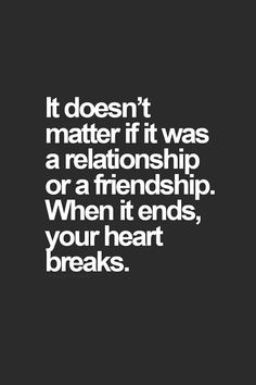 It doesn't matter if it was a relationship or a friendship...