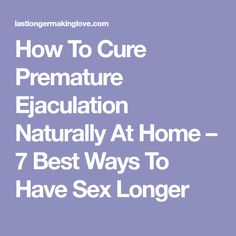 How To Cure Premature Ejaculation Naturally At Home – 7 Best Ways To Have Sex Longer