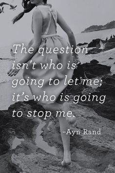 'The question isn't who is going to let me; it's who is going to stop me.' ~ Ayn Rand #quotes #inspiration