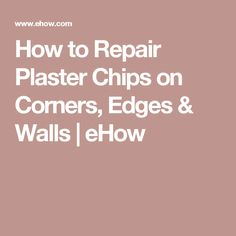 How to Repair Plaster Chips on Corners, Edges & Walls | eHow