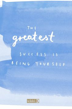 Inspirational quote: The greatest success is being yourself