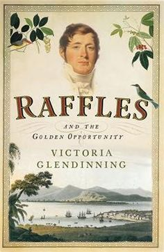 "Raffles  And the Golden Opportunity  by Victoria Glendinning. ""Majestic, capacious, compelling and clear-sighted."" - Daily Telegraph"