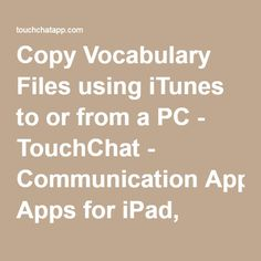 Copy Vocabulary Files using iTunes to or from a PC - TouchChat - Communication Apps for iPad, iPhone, and iPod Touch