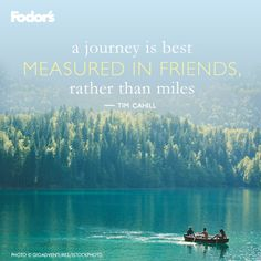 """A journey is best measured in friends, rather than miles."" Tim Cahill"