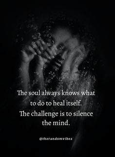 The soul always knows what to do to heal itself. The challenge is to silence the mind. #Healingquotes #Healingofsoulquotes #Lifequotes #Recoveryquotes #Gettingrecoveredquotes #Quotes #Silencequotes #Silentmindquotes #Peacefulquotes #Peaceofmindquotes #Mindsetquotes #Shortquotes #Strongmindquotes #Relatablequotes #Jayshettyquotes #Deepquotes #Emotionalquotes #Goodquotes #Inspiringquote #Inspirationalquotes #Instaquotes #Instastories #Quoteoftheday #Quotes #Quotesandsayings #therandomvibez Peace Of Mind Quotes, Strong Mind Quotes, Soul Quotes, Healing Quotes, Spiritual Quotes, Mental Health Slogans, Health And Wellness Quotes, Mental Strength Quotes, Mental Illness Quotes