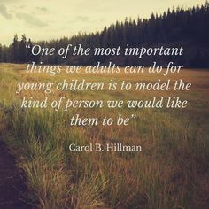 One of the most important things we can do for young children is to model the kind of person we would like them to be.