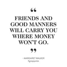 """Friends and good manners will carry you where money won't go."" - Margaret Walker #goopquotes"