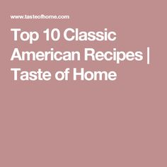 Top 10 Classic American Recipes | Taste of Home