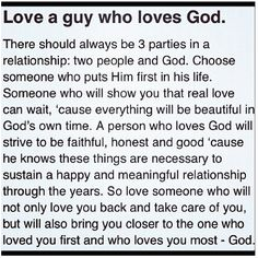 Love a guy who loves God. Go for someone who is evenly yoked with you! And who will strive to get u closer to God rather than pull you away from Him! And most of all love God more than he will ever love you! I found my own man of God! Faith Quotes, Bible Quotes, Love Quotes, Inspirational Quotes, The Words, Christian Relationships, Christian Relationship Quotes, Godly Dating, Soli Deo Gloria