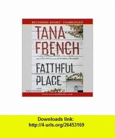 Faithful Place Publisher Recorded , LLC Tana French ,   ,  , ASIN: B004NPKN8C , tutorials , pdf , ebook , torrent , downloads , rapidshare , filesonic , hotfile , megaupload , fileserve