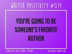 + DAILY WRITER POSITIVITY +  #014 You're going to be someone's favorite author.