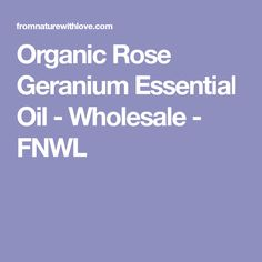 Organic Rose Geranium Essential Oil - Wholesale - FNWL