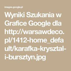 Wyniki Szukania w Grafice Google dla http://warsawdeco.pl/1412-home_default/karafka-krysztal-i-bursztyn.jpg