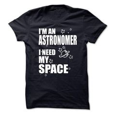 I'm An Astronomer I Need My Space T Shirts, Hoodies. Check price ==► https://www.sunfrog.com/LifeStyle/Im-An-Astronomer--I-Need-My-Space.html?41382