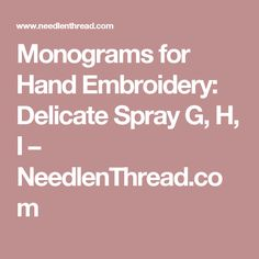 Monograms for Hand Embroidery: Delicate Spray G, H, I – NeedlenThread.com