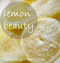 Lemon Beauty – Beauty uses of Lemon: Cleanser; Scrub; Glowing Skin; Odor; Dandruff; Fair Skin; Dark underarms & Blackhead Remover