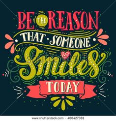 Be the reason that someone smiles today. Hand drawn vintage illustration with hand-lettering and decoration elements for prints on t-shirts and bags, stationary or poster. Positive Quotes, Motivational Quotes, Inspirational Quotes, Letras Cool, Color Quotes, Typography Quotes, Chalkboard Art, Disney Quotes, All You Need Is Love