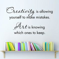 Items similar to Creativity is allowing yourself to make mistakes decal - Art Quote - Craft Room Decor - Art is knowing which ones to keep - Large on Etsy Expression Challenge, Craft Room Decor, Craft Quotes, Artist Quotes, Creativity Quotes, Morning Inspiration, Hippie Art, Making Mistakes, Design Quotes