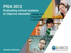 PISA 2012 Evaluating school systems  to improve education by OECD Education via slideshare