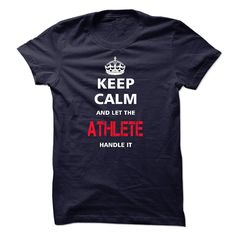keep calm and let the ATHLETE handle it T-Shirts, Hoodies. VIEW DETAIL ==► https://www.sunfrog.com/LifeStyle/keep-calm-and-let-the-ATHLETE-handle-it-17933486-Guys.html?id=41382