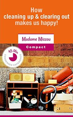 How cleaning up & clearing out makes us happy - A motivation kick for order at home and in the spirit by Madame Missou http://www.amazon.com/dp/B00IJZLMWS/ref=cm_sw_r_pi_dp_Dle-vb1AA77N3