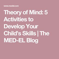 Theory of Mind: 5 Activities to Develop Your Child's Skills | The MED-EL Blog