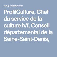 ProfilCulture, Chef du service de la culture h/f, Conseil départemental de la Seine-Saint-Denis,