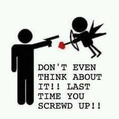 Don't even think about it!! Last time you screwed up!!
