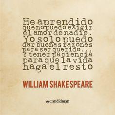 """""""He aprendido que no puedo exigir el #Amor de nadie. Yo solo puedo dar buenas razones para ser querido... Y tener paciencia para que la vida haga el resto"""". #WilliamShakespeare #FrasesCelebres @candidman"""