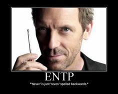 """ENTP  """"'Never' is just 'reven' spelled backwards."""""""