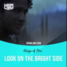 """Look on the bright side"" means ""to find something good in a bad situation"". Usage in a movie (""Reign of Fire""): - Marauders. Years since we've seen them. Well, look on the bright side. At least we're not alone. #idiom #idioms #slang #saying #sayings #phrase #phrases #expression #expressions #english #englishlanguage #learnenglish #studyenglish #language #vocabulary #efl #esl #tesl #tefl #toefl #ielts #toeic #reignoffire #gerardbutler"