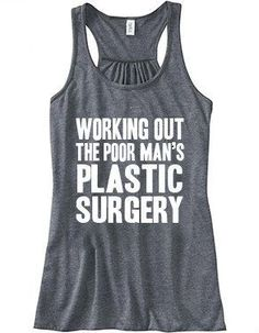 Working Out The Poor Man's Plastic Surgery Tank Top - Crossfit Shirt - Funny Workout Shirt For Women