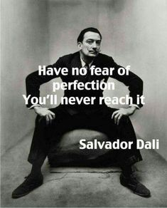 image of salvador dali with quote have no fear of perfection - you'll never reach it Great Quotes, Quotes To Live By, Me Quotes, Motivational Quotes, Inspirational Quotes, Super Quotes, The Words, Salvador Dali Quotes, Salvador Dali Tattoo