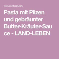Pasta mit Pilzen und gebräunter Butter-Kräuter-Sauce - LAND-LEBEN Butter, Pasta, Grilled Tomatoes, Porcini Mushrooms, Healthy Food, Fresh, Butter Cheese, Pasta Recipes, Pasta Dishes