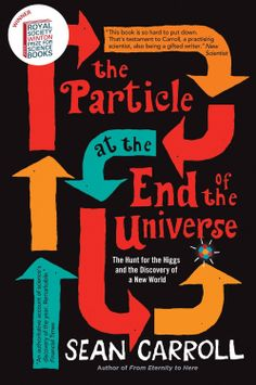 The Particle at the End of the Universe: The Hunt For The Higgs And The Discovery Of A New World / Sean Carroll - Main Library 539.721 CAR