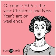 Of course 2016 is the year Christmas and New Year's are on weekends. Christmas Humor, Christmas And New Year, I Dare You, Hilarious, Funny Shit, Funny Stuff, Teen Posts, Have A Laugh, E Cards
