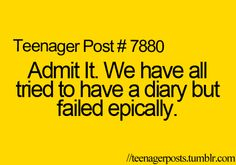 I think I have about 10 diaries with a few pages of entries haha