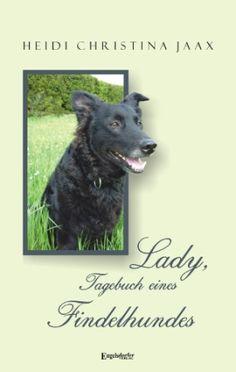 Findelhund Lady erzählt mit viel Humor ihre traurige Geschichte mit Happy End.  Die Tantiemen dieses Buches gehen als Spende an den Gnadenhof Gut Aiderbichl!