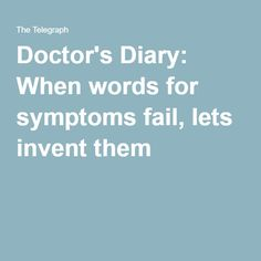 Doctor's Diary: When words for symptoms fail, lets invent them