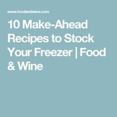 10 Make-Ahead Recipes to Stock Your Freezer | Food & Wine