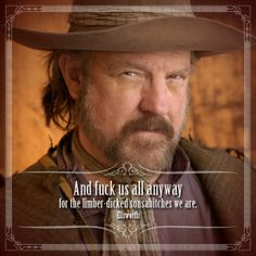 And fuck us all anyway for the limber-dicked sonsabitches we are. --Ellsworth  - James Beaver is an excellent actor, born in Laramie, Wy. Woot! Love him on Supernatural too!